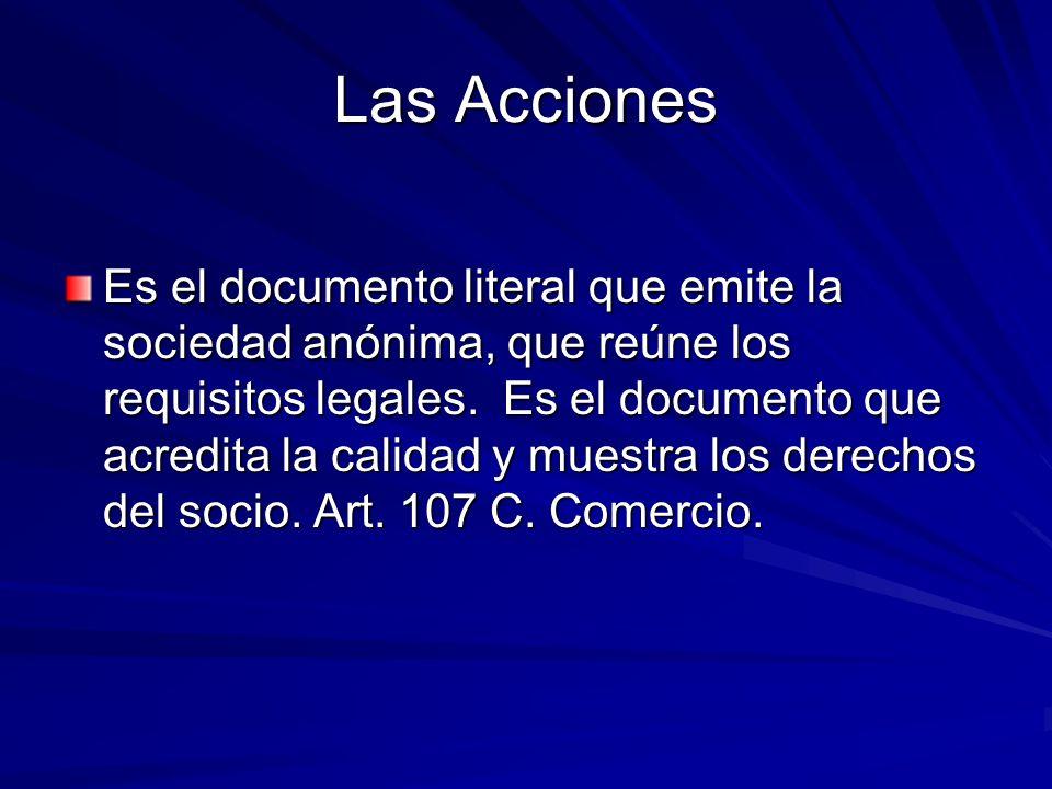 Las Acciones Es el documento literal que emite la sociedad anónima, que reúne los requisitos legales. Es el documento que acredita la calidad y muestr