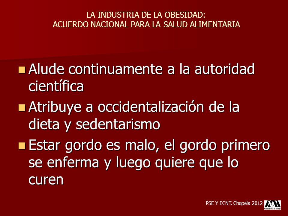 Alude continuamente a la autoridad científica Alude continuamente a la autoridad científica Atribuye a occidentalización de la dieta y sedentarismo At