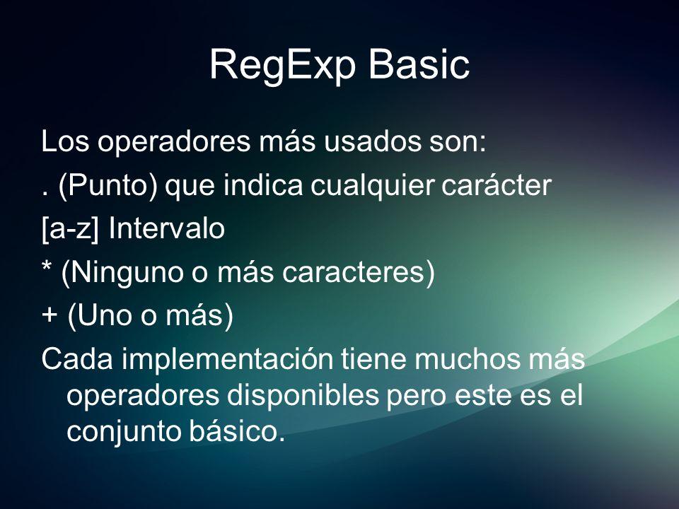 RegExp Basic Los operadores más usados son:. (Punto) que indica cualquier carácter [a-z] Intervalo * (Ninguno o más caracteres) + (Uno o más) Cada imp