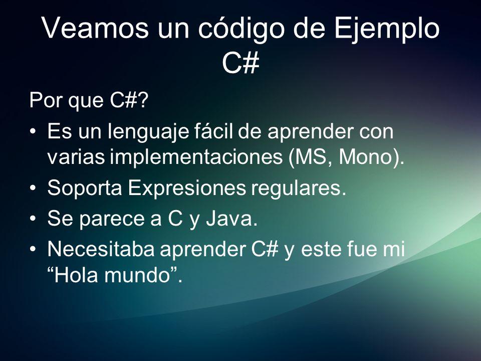 Veamos un código de Ejemplo C# Por que C#? Es un lenguaje fácil de aprender con varias implementaciones (MS, Mono). Soporta Expresiones regulares. Se