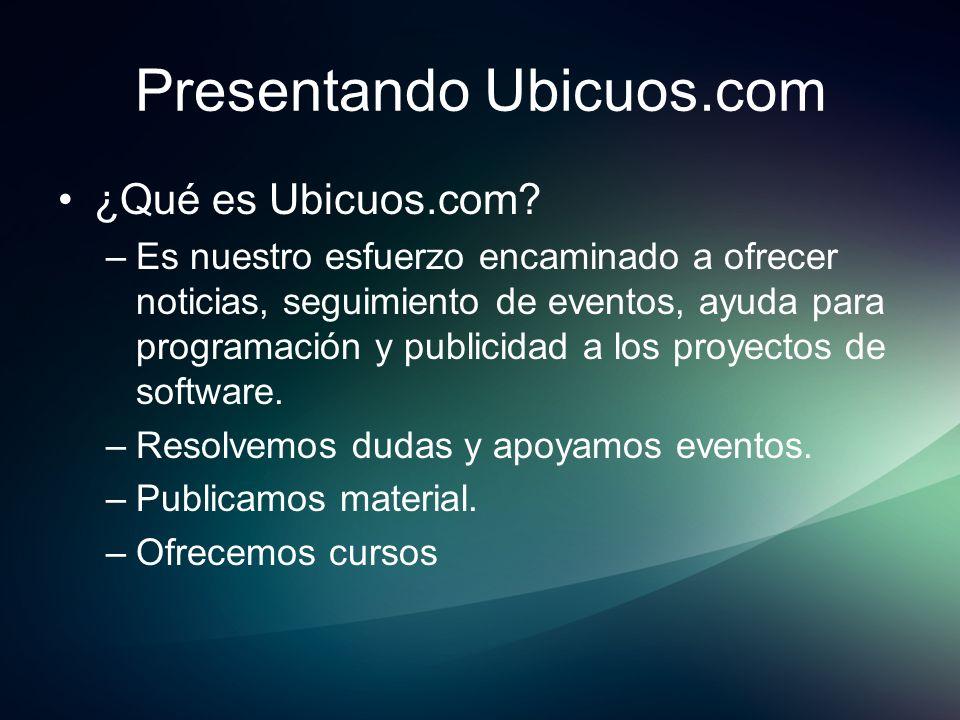 Presentando Ubicuos.com ¿Qué es Ubicuos.com? –Es nuestro esfuerzo encaminado a ofrecer noticias, seguimiento de eventos, ayuda para programación y pub