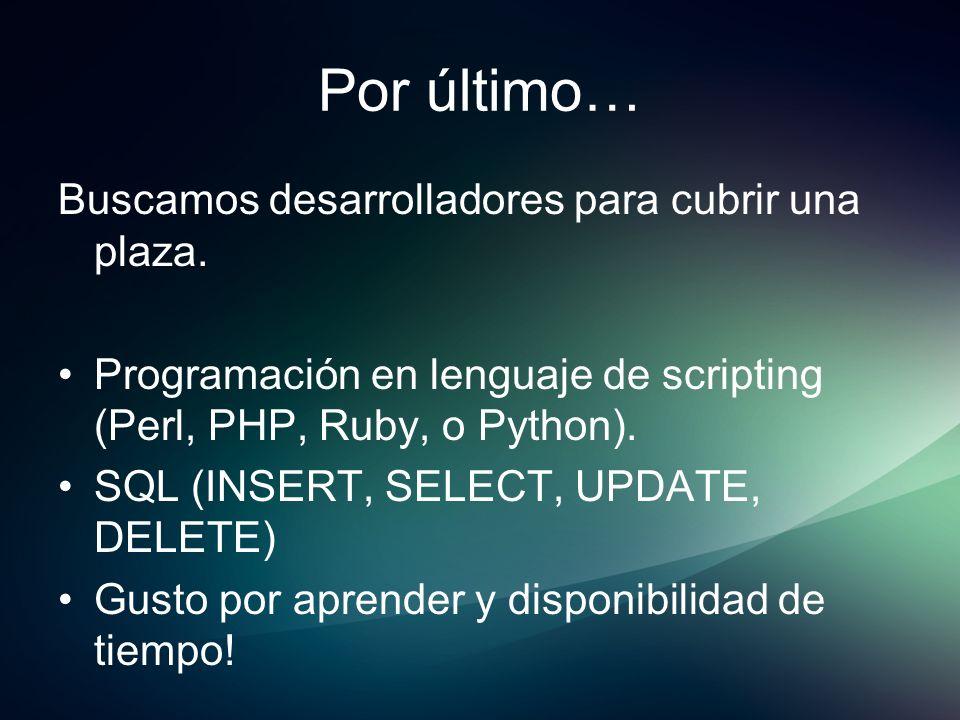 Por último… Buscamos desarrolladores para cubrir una plaza. Programación en lenguaje de scripting (Perl, PHP, Ruby, o Python). SQL (INSERT, SELECT, UP