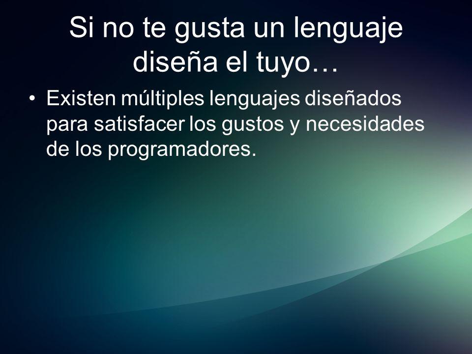 Si no te gusta un lenguaje diseña el tuyo… Existen múltiples lenguajes diseñados para satisfacer los gustos y necesidades de los programadores.