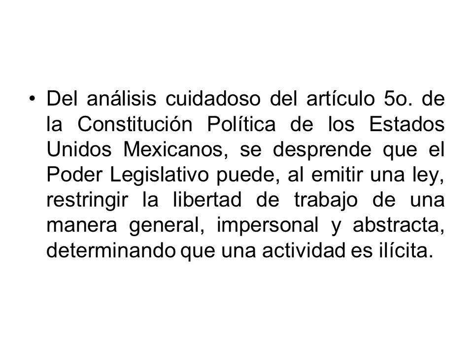 Del análisis cuidadoso del artículo 5o. de la Constitución Política de los Estados Unidos Mexicanos, se desprende que el Poder Legislativo puede, al e