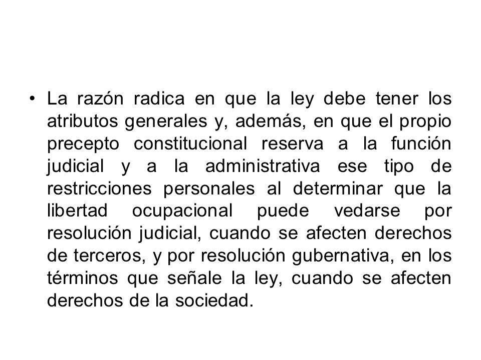La razón radica en que la ley debe tener los atributos generales y, además, en que el propio precepto constitucional reserva a la función judicial y a