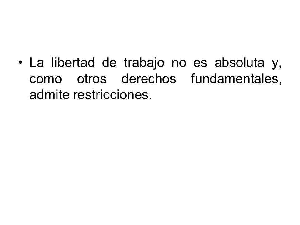 La libertad de trabajo no es absoluta y, como otros derechos fundamentales, admite restricciones.