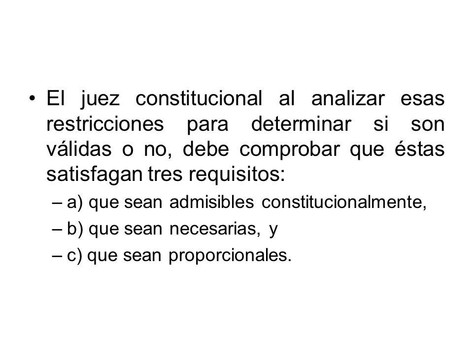 El juez constitucional al analizar esas restricciones para determinar si son válidas o no, debe comprobar que éstas satisfagan tres requisitos: –a) qu