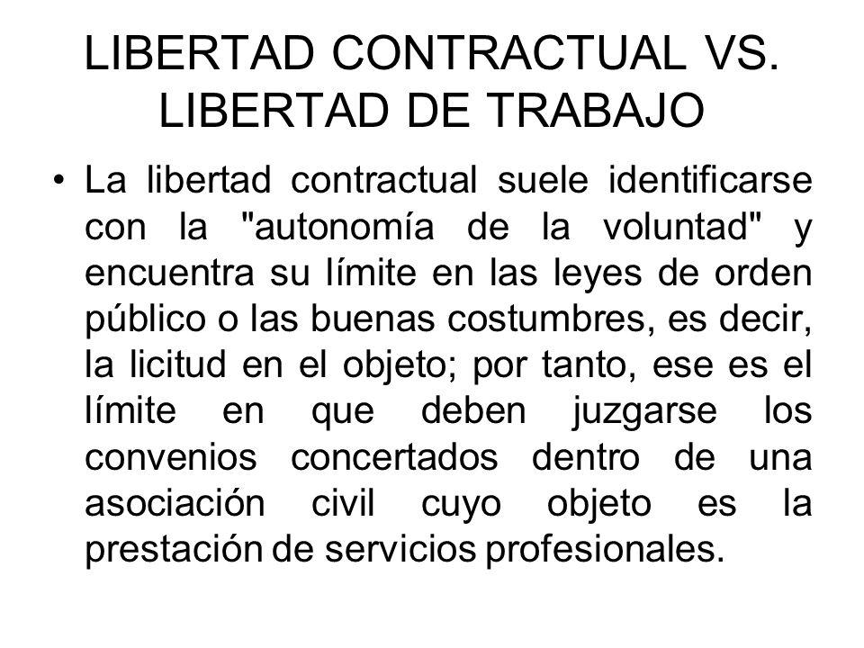 LIBERTAD CONTRACTUAL VS. LIBERTAD DE TRABAJO La libertad contractual suele identificarse con la