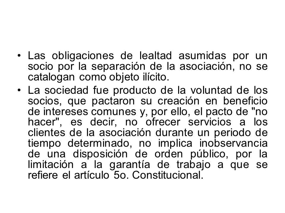 Las obligaciones de lealtad asumidas por un socio por la separación de la asociación, no se catalogan como objeto ilícito. La sociedad fue producto de