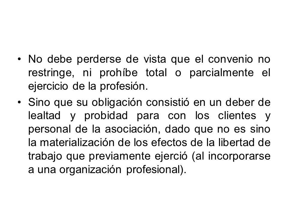 No debe perderse de vista que el convenio no restringe, ni prohíbe total o parcialmente el ejercicio de la profesión. Sino que su obligación consistió