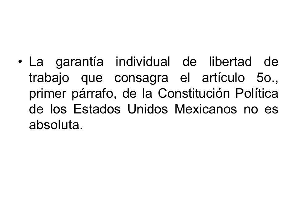 La garantía individual de libertad de trabajo que consagra el artículo 5o., primer párrafo, de la Constitución Política de los Estados Unidos Mexicano