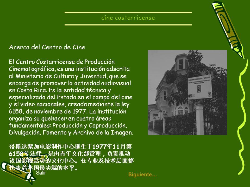 cine costarricense Siguiente… Salir Acerca del Centro de Cine El Centro Costarricense de Producción Cinematográfica, es una institución adscrita al Mi