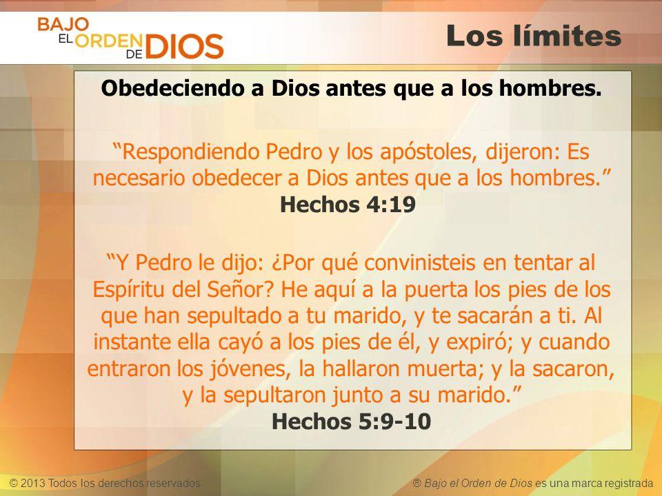 © 2013 Todos los derechos reservados ® Bajo el Orden de Dios es una marca registrada Los límites Obedeciendo a Dios antes que a los hombres. Respondie