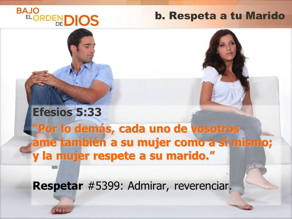 © 2013 Todos los derechos reservados ® Bajo el Orden de Dios es una marca registrada b. Respeta a tu Marido Efesios 5:33 Por lo demás, cada uno de vos