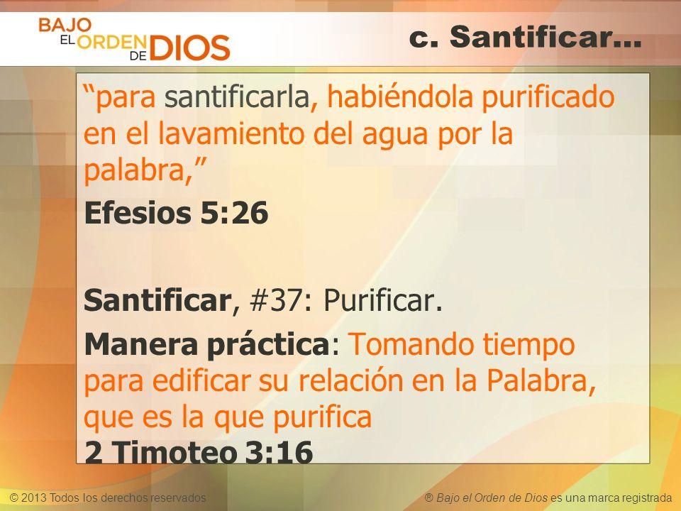 © 2013 Todos los derechos reservados ® Bajo el Orden de Dios es una marca registrada c. Santificar… para santificarla, habiéndola purificado en el lav