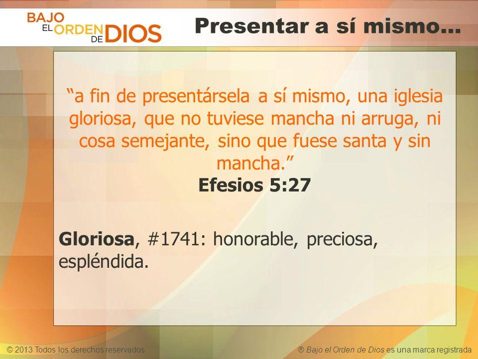 © 2013 Todos los derechos reservados ® Bajo el Orden de Dios es una marca registrada Presentar a sí mismo… a fin de presentársela a sí mismo, una igle