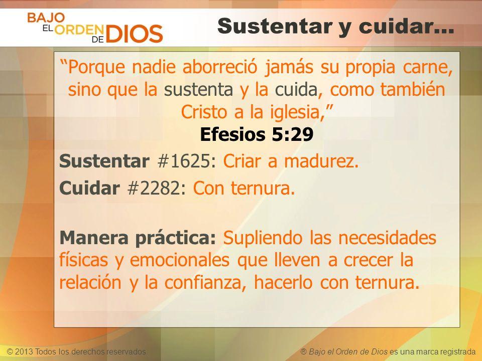 © 2013 Todos los derechos reservados ® Bajo el Orden de Dios es una marca registrada Sustentar y cuidar… Porque nadie aborreció jamás su propia carne,
