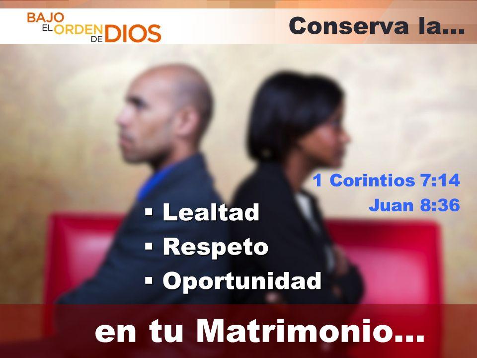© 2013 Todos los derechos reservados ® Bajo el Orden de Dios es una marca registrada Conserva la… Lealtad Lealtad Respeto Respeto Oportunidad Oportuni