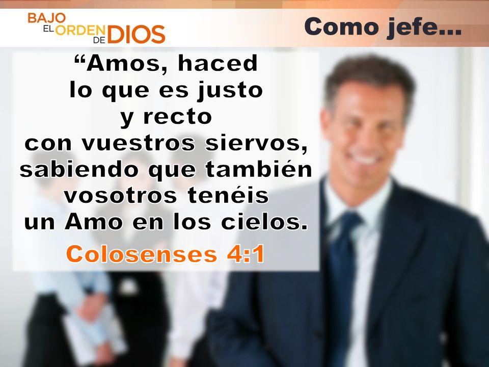 © 2013 Todos los derechos reservados ® Bajo el Orden de Dios es una marca registrada Como jefe…