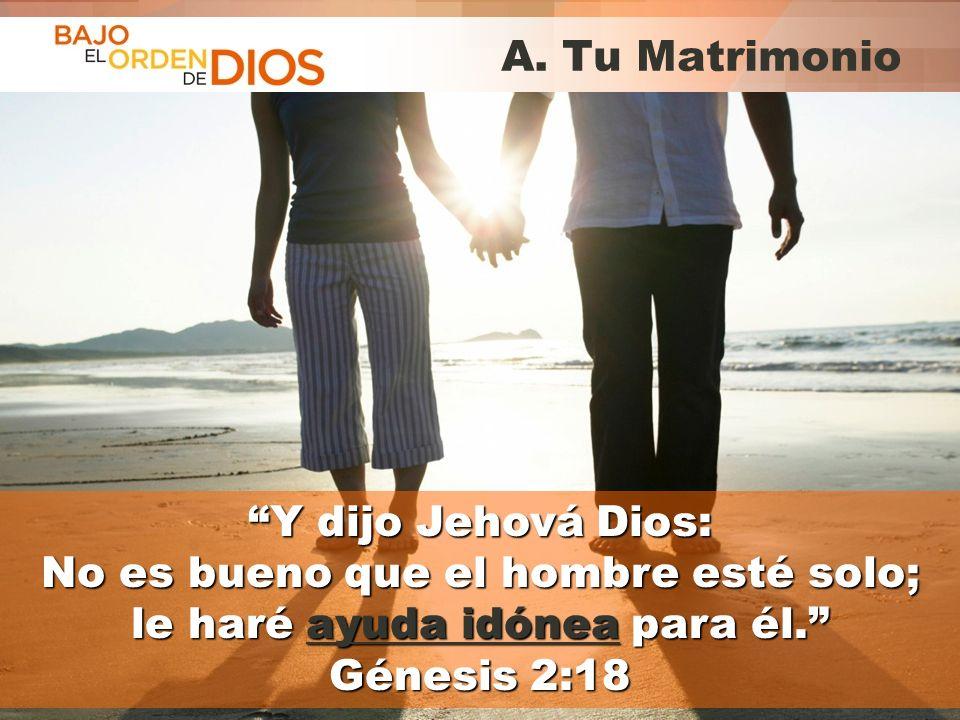 © 2013 Todos los derechos reservados ® Bajo el Orden de Dios es una marca registrada A. Tu Matrimonio Y dijo Jehová Dios:Y dijo Jehová Dios: No es bue