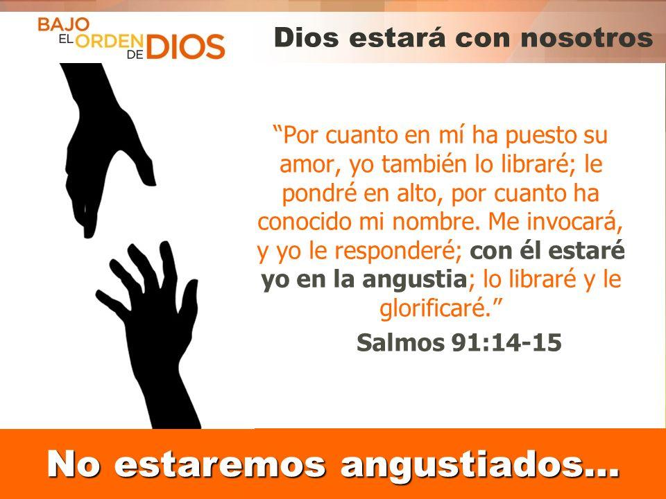 © 2013 Todos los derechos reservados ® Bajo el Orden de Dios es una marca registrada Dios estará con nosotros Por cuanto en mí ha puesto su amor, yo t
