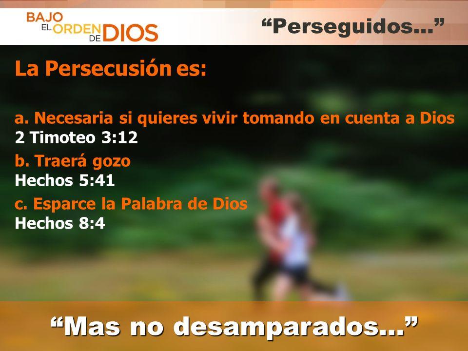 © 2013 Todos los derechos reservados ® Bajo el Orden de Dios es una marca registrada Perseguidos… Mas no desamparados…Mas no desamparados… La Persecus