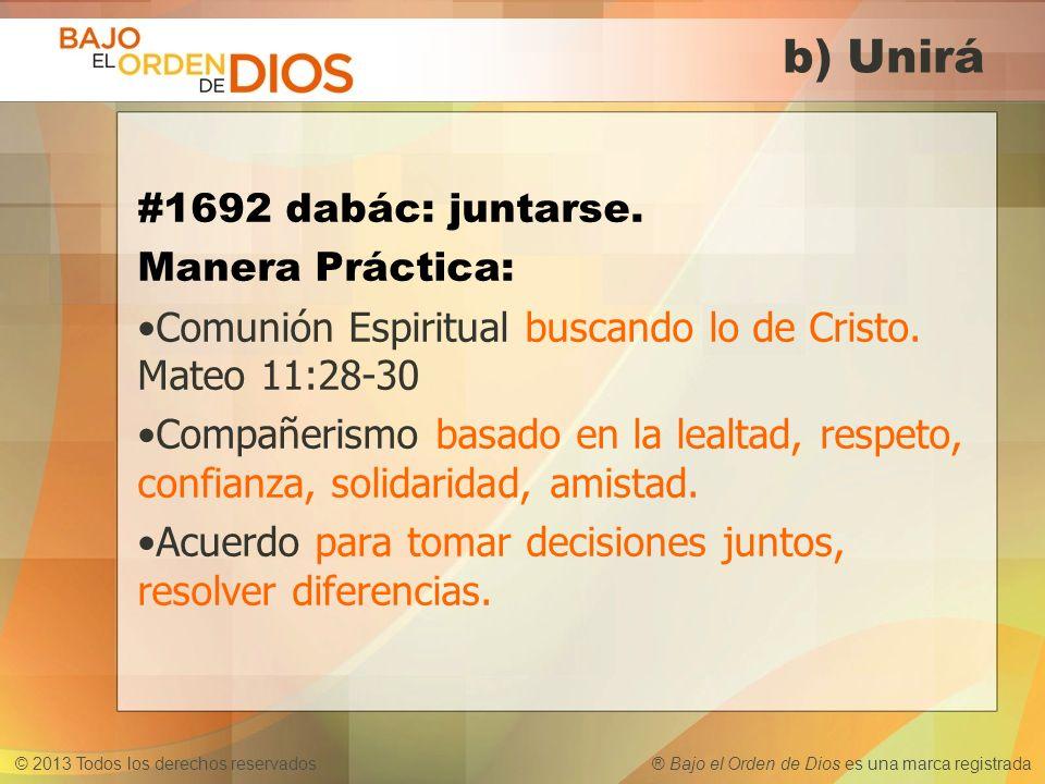 © 2013 Todos los derechos reservados ® Bajo el Orden de Dios es una marca registrada b) Unirá #1692 dabác: juntarse. Manera Práctica: Comunión Espirit