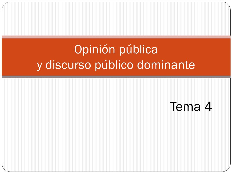 Tema 4 Opinión pública y discurso público dominante
