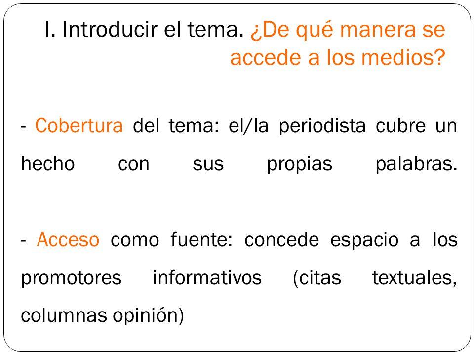 I. Introducir el tema. ¿De qué manera se accede a los medios? - Cobertura del tema: el/la periodista cubre un hecho con sus propias palabras. - Acceso