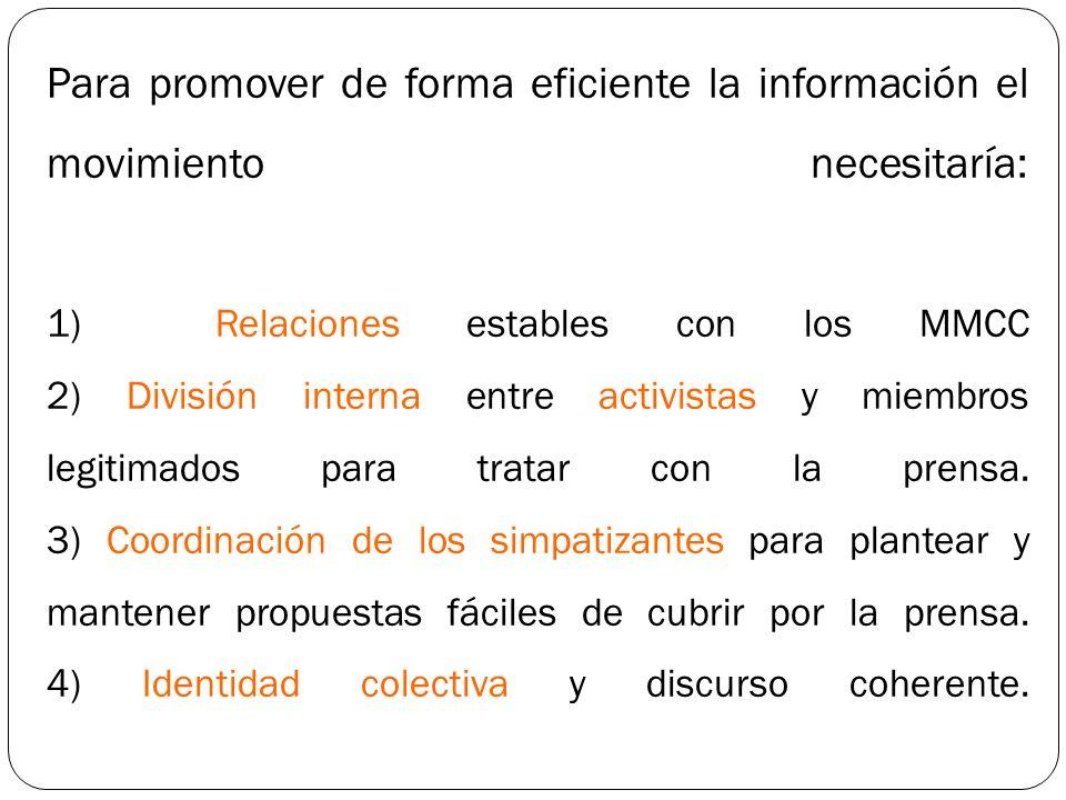 Para promover de forma eficiente la información el movimiento necesitaría: 1) Relaciones estables con los MMCC 2) División interna entre activistas y