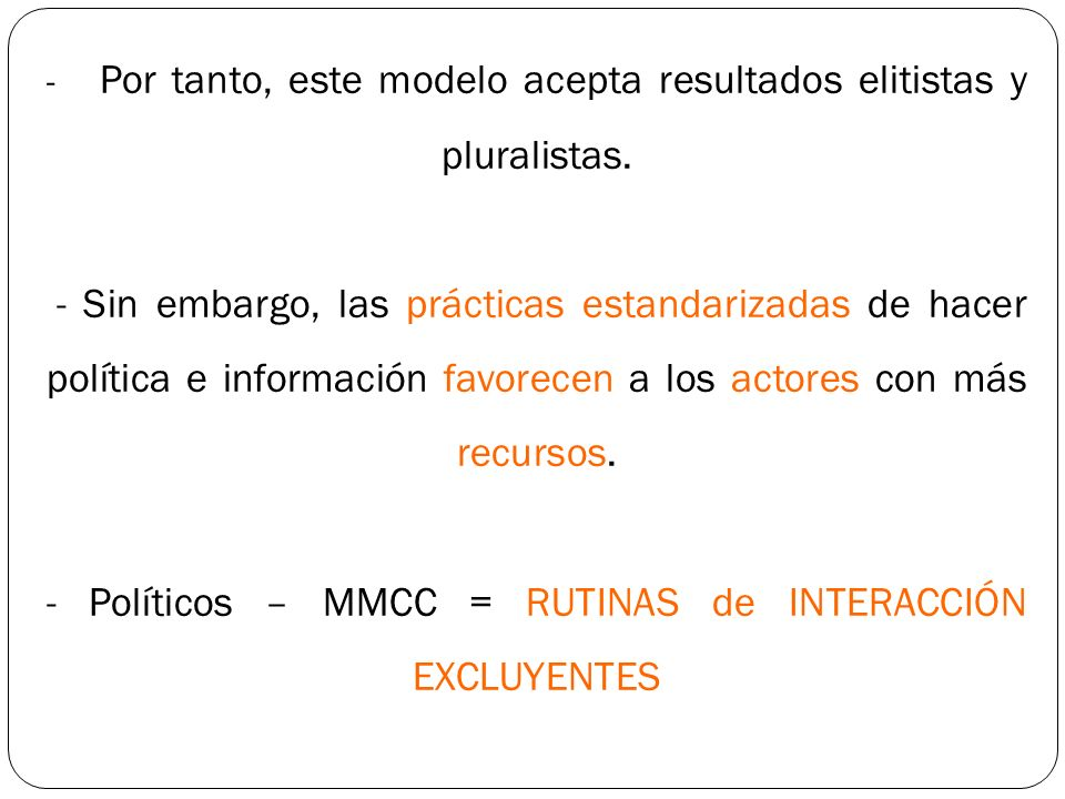 - Por tanto, este modelo acepta resultados elitistas y pluralistas. - Sin embargo, las prácticas estandarizadas de hacer política e información favore