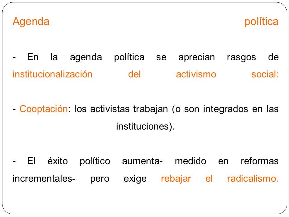 Agenda política -En la agenda política se aprecian rasgos de institucionalización del activismo social: - Cooptación: los activistas trabajan (o son i