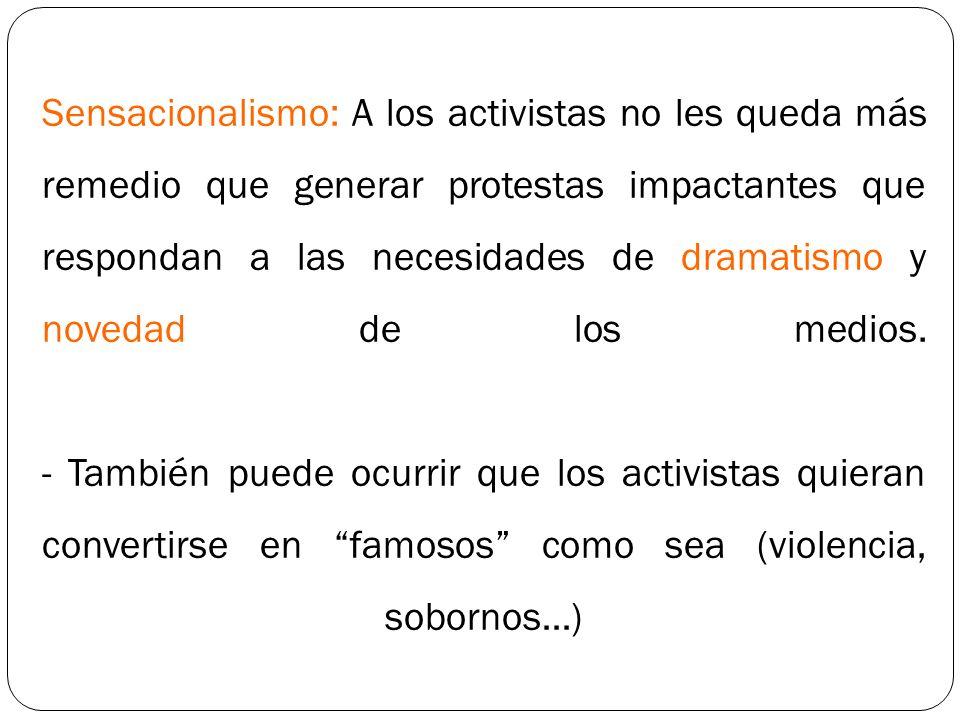 Sensacionalismo: A los activistas no les queda más remedio que generar protestas impactantes que respondan a las necesidades de dramatismo y novedad d