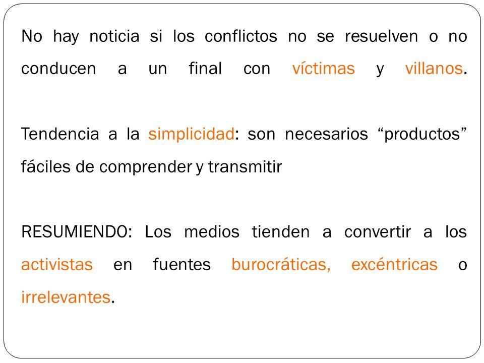 No hay noticia si los conflictos no se resuelven o no conducen a un final con víctimas y villanos. Tendencia a la simplicidad: son necesarios producto