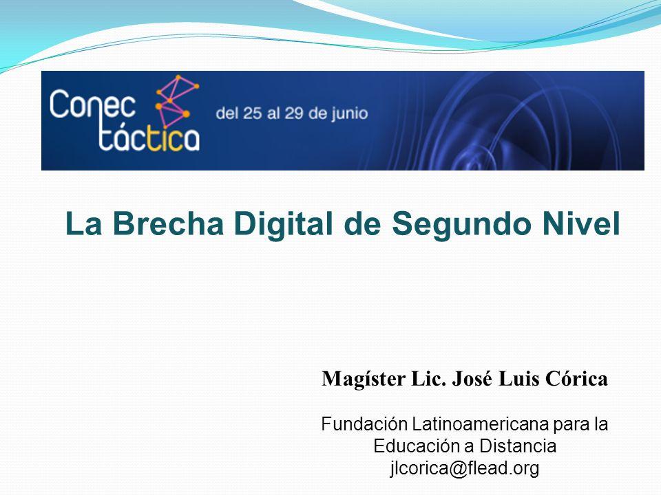 La Brecha Digital de Segundo Nivel Magíster Lic. José Luis Córica Fundación Latinoamericana para la Educación a Distancia jlcorica@flead.org