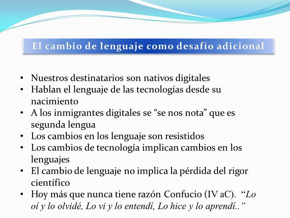 Nuestros destinatarios son nativos digitales Hablan el lenguaje de las tecnologías desde su nacimiento A los inmigrantes digitales se se nos nota que