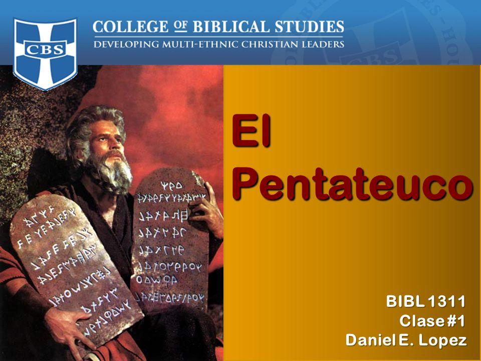 BIBL 1311 Otoño 2009 Prof. Daniel E. López El Pentateuco BIBL 1311 Clase #1 Daniel E. Lopez