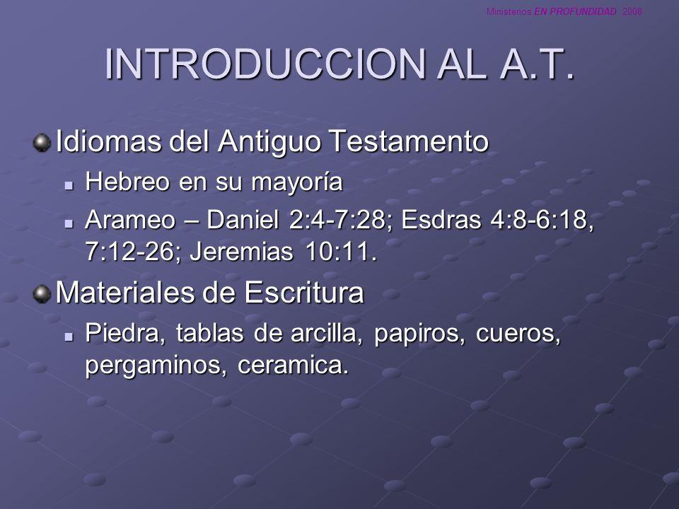 Ministerios EN PROFUNDIDAD 2008 INTRODUCCION AL A.T. Idiomas del Antiguo Testamento Hebreo en su mayoría Hebreo en su mayoría Arameo – Daniel 2:4-7:28
