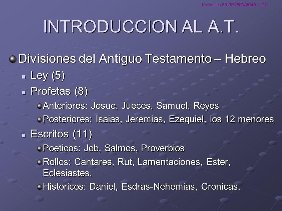 Ministerios EN PROFUNDIDAD 2008 INTRODUCCION AL A.T. Divisiones del Antiguo Testamento – Hebreo Ley (5) Ley (5) Profetas (8) Profetas (8) Anteriores: