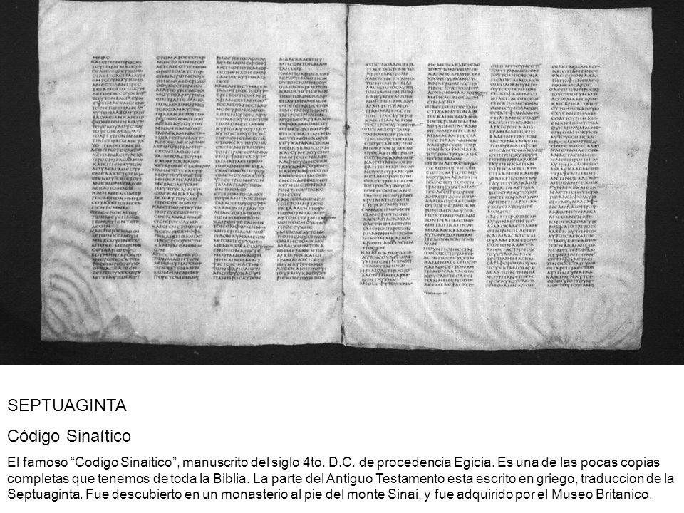 SEPTUAGINTA Código Sinaítico El famoso Codigo Sinaitico, manuscrito del siglo 4to. D.C. de procedencia Egicia. Es una de las pocas copias completas qu