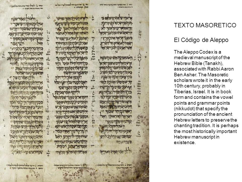 TEXTO MASORETICO El Código de Aleppo The Aleppo Codex is a medieval manuscript of the Hebrew Bible (Tanakh), associated with Rabbi Aaron Ben Asher. Th