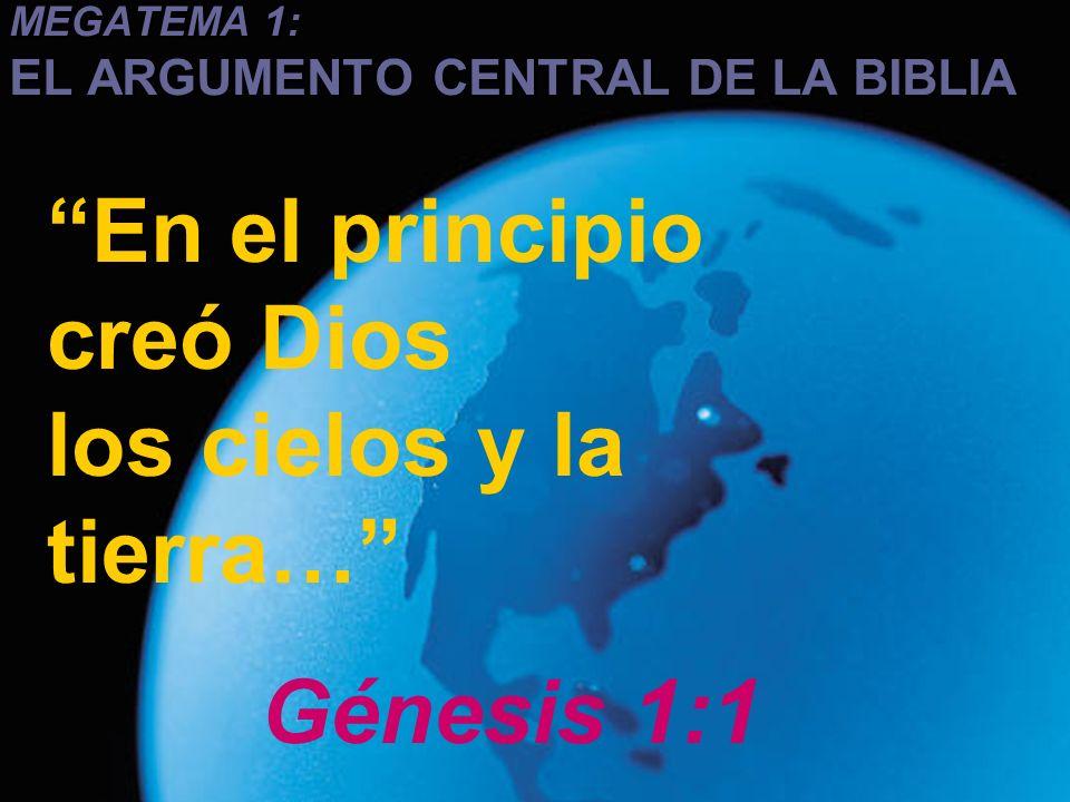 Ministerios EN PROFUNDIDAD 2008 MEGATEMA 1: EL ARGUMENTO CENTRAL DE LA BIBLIA En el principio creó Dios los cielos y la tierra… Génesis 1:1