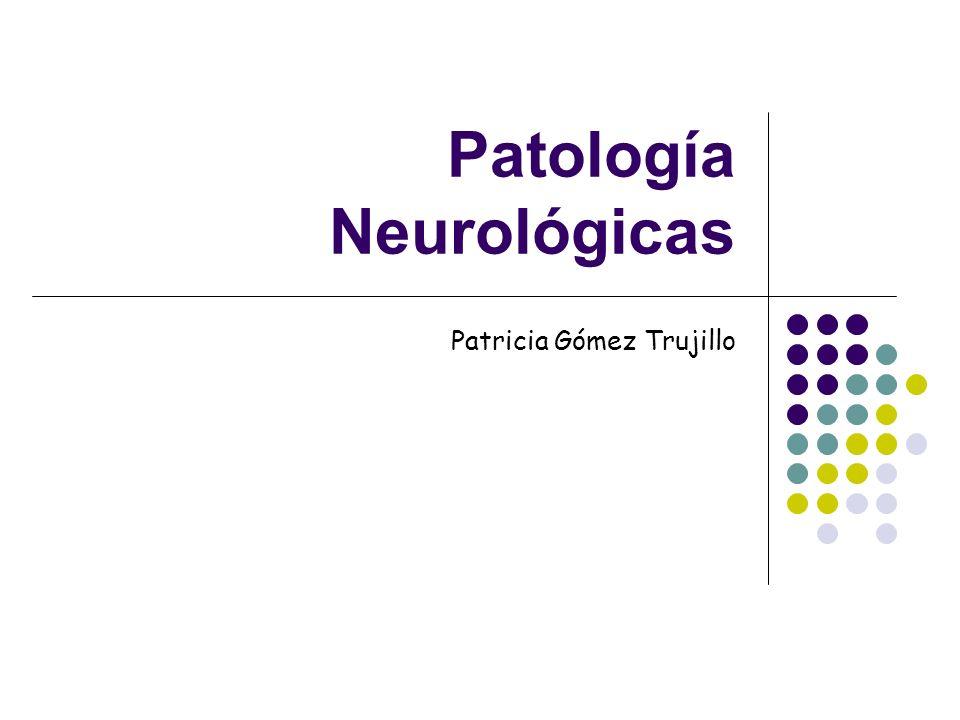 Patología Neurológicas Patricia Gómez Trujillo