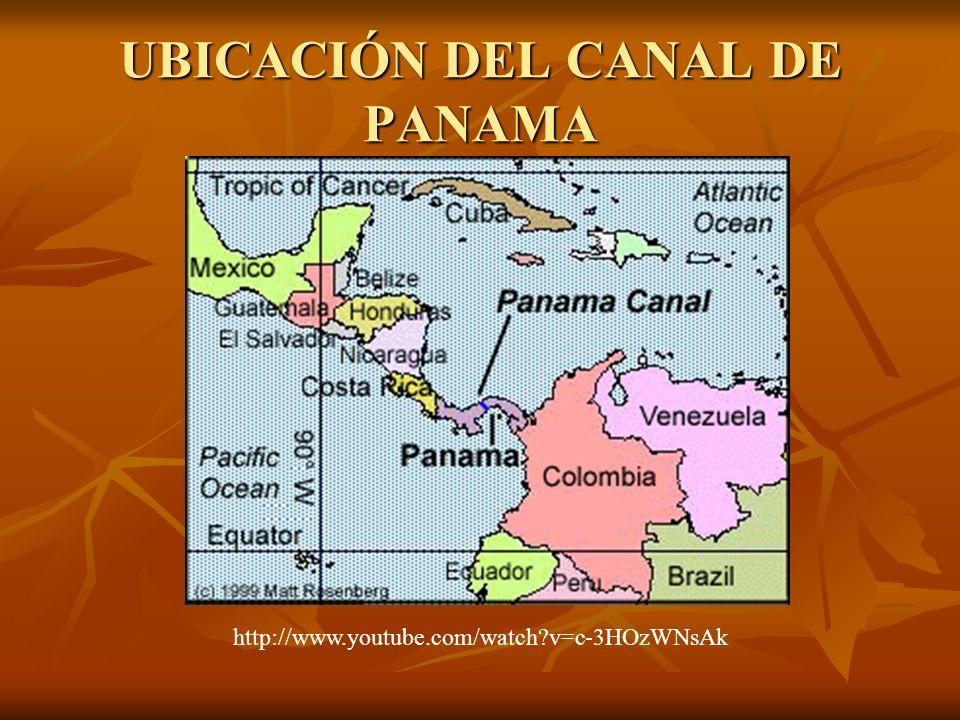 UBICACIÓN DEL CANAL DE PANAMA http://www.youtube.com/watch?v=c-3HOzWNsAk