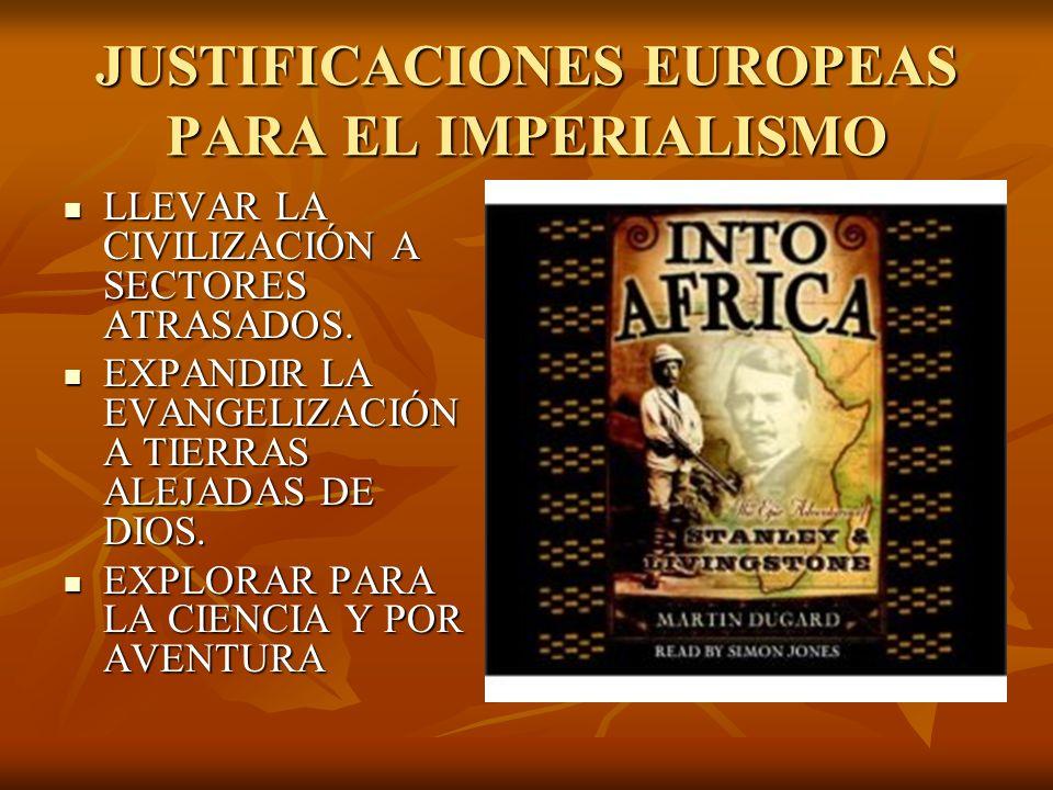 JUSTIFICACIONES EUROPEAS PARA EL IMPERIALISMO LLEVAR LA CIVILIZACIÓN A SECTORES ATRASADOS. LLEVAR LA CIVILIZACIÓN A SECTORES ATRASADOS. EXPANDIR LA EV