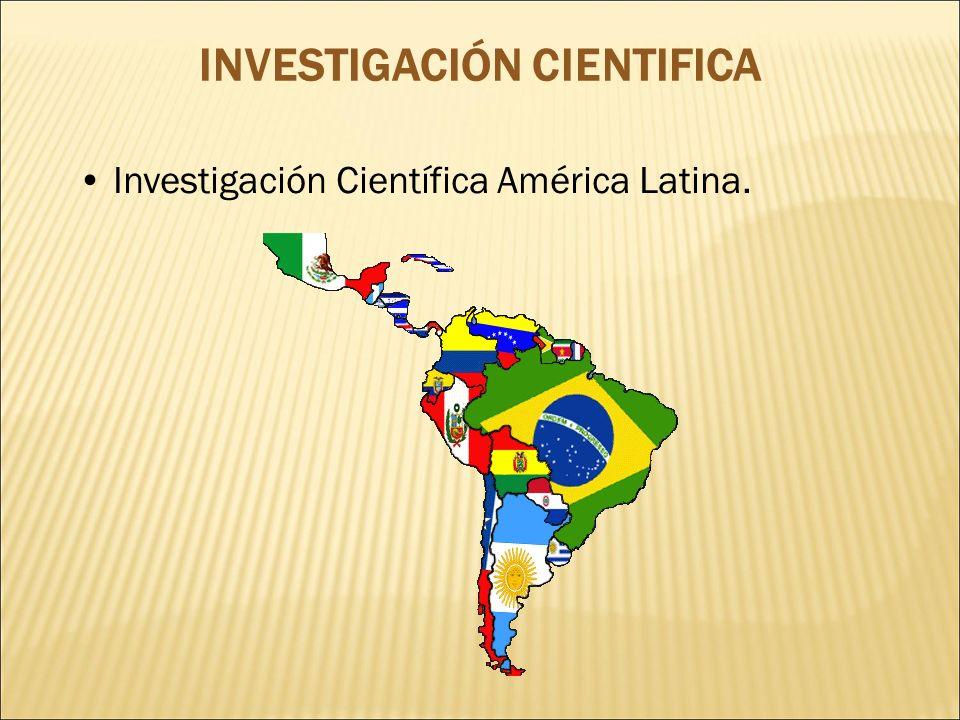 Investigación Científica América Latina. INVESTIGACIÓN CIENTIFICA