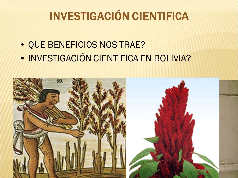 QUE BENEFICIOS NOS TRAE? INVESTIGACIÓN CIENTIFICA EN BOLIVIA? INVESTIGACIÓN CIENTIFICA