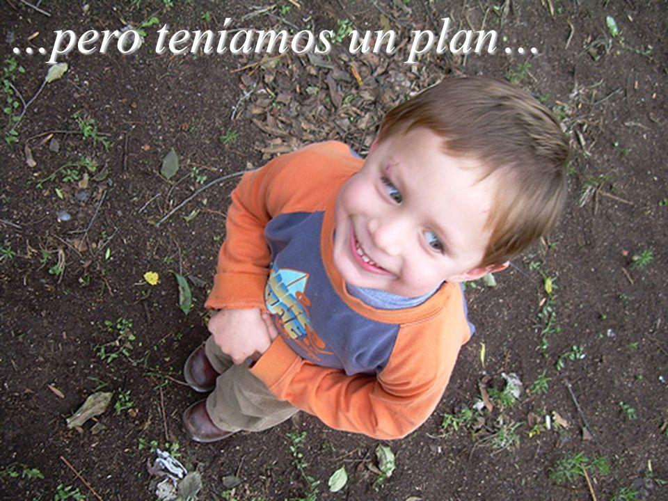 …pero teníamos un plan…