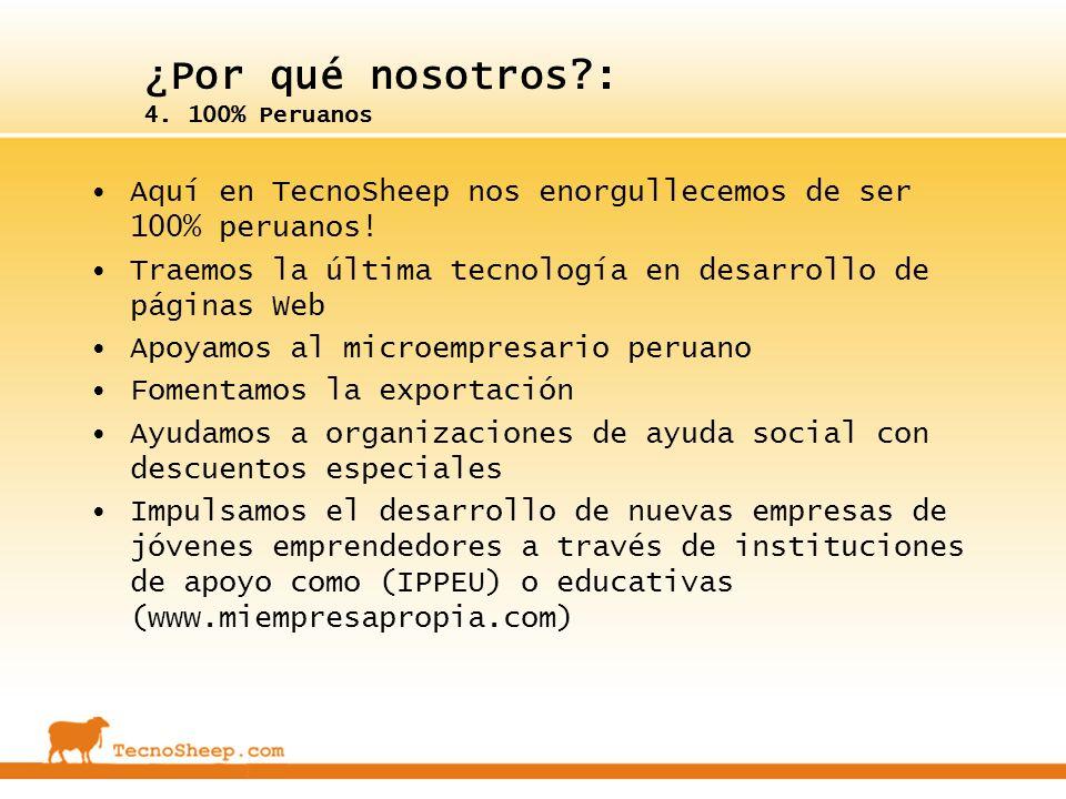 ¿Por qué nosotros?: 4. 100% Peruanos Aquí en TecnoSheep nos enorgullecemos de ser 100% peruanos! Traemos la última tecnología en desarrollo de páginas