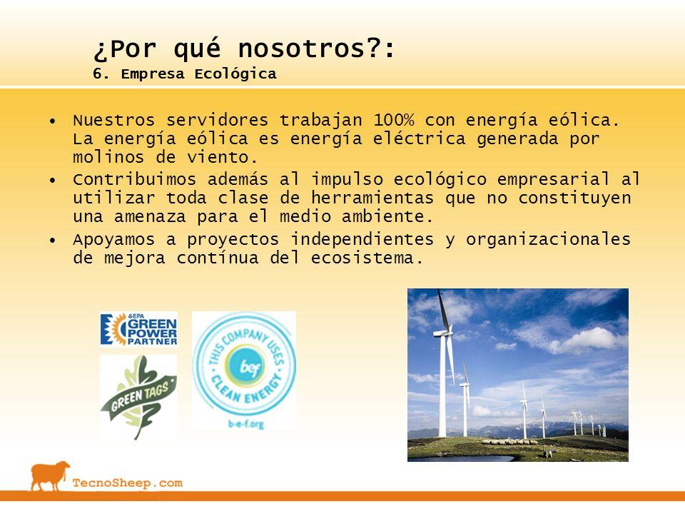 ¿Por qué nosotros?: 6. Empresa Ecológica Nuestros servidores trabajan 100% con energía eólica. La energía eólica es energía eléctrica generada por mol